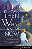 Parrish, J. R.: If I&#39;d Known Then What I Know Now: Why Not Learn from the Mistakes of Others?  You Can&#39;t Afford to Make Them All Yourself
