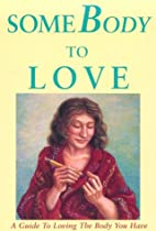 SomeBody to Love : A Guide to Loving the…