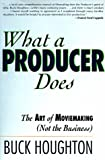 Houghton, Buck: What a Producer Does: The Art of Moviemaking (Not the Business)
