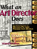 Preston, Ward: What an Art Director Does: An Introduction to Motion Picture Production Design