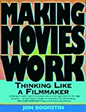 Boorstin, Jon: Making Movies Work: Thinking Like a Filmmaker