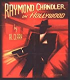 Clark, Al: Raymond Chandler in Hollywood