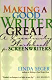 Seger, Linda: Making a Good Writer Great: A Creativity Workbook for Screenwriters