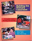 Jablon, Judy R.: Building the Primary Classroom: A Complete Guide to Teaching and Learning