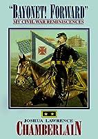 Bayonet! Forward: My Civil War Reminiscences…
