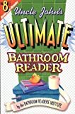 The Bathroom Reader&#39;s Institute: Uncle John&#39;s Ultimate Bathroom Reader