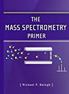 The Mass Spectrometry Primer by Michael P.…
