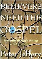 Believers Need the Gospel: Reaffirming the…