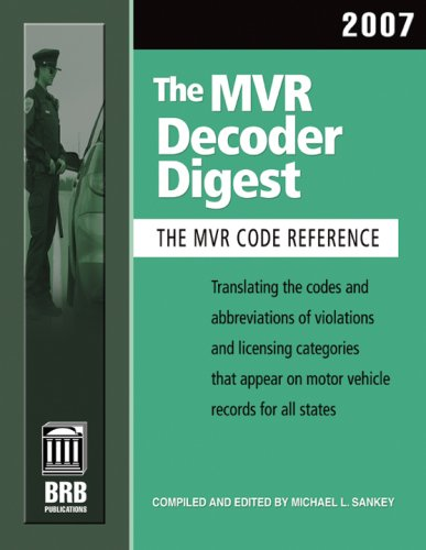 the-mvr-decoder-digest-2007-the-companion-to-the-mvr-book-translating-the-codes-and-abbreviations-of-violations-and-licensing-categories-that-appear-mvr-decoder-digest-mvr-decoder-digest
