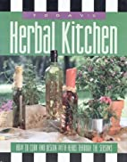 Today's Herbal Kitchen: How to Cook & Design…