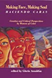 Anzaldua, Gloria: Making Face, Making Soul/Haciendo Caras: Creative and Critical Perspectives by Women of Color