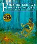 Frederick Douglass: The Last Day of Slavery…