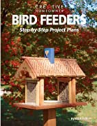 Bird Feeders: Step-by-Step Project Plans by…