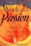 Anderson, Nancy: Work With Passion: How to Do What You Love for a Living