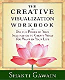 Gawain, Shakti: The Creative Visualization Workbook: Use the Power of Your Imagination to Create What You Want in You Life