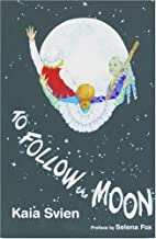 To Follow the Moon by Kaia Svien