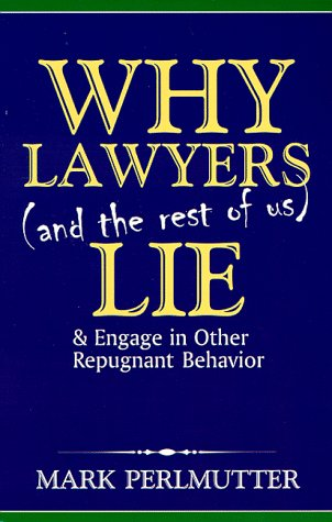 why-lawyers-and-the-rest-of-us-lie-and-engage-in-other-repugnant-behaviour