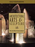 Editors of Guild Sourcebooks: Architectural Arts & Sculpture: The Architect's Sourcebook 15