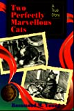 Young, Rosamond McPherson: Two Perfectly Marvelous Cats: A True Story