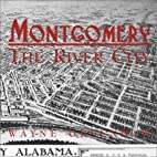 Montgomery: The River City by Wayne Greenhaw