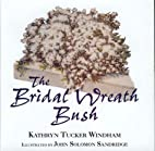 The Bridal Wreath Bush by Kathryn Tucker…