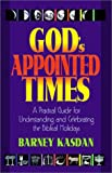 Kasdan, Barney: God's Appointed Times: A Practical Guide for Understanding and Celebrating the Biblical Holy Days