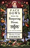 Emerson, Kathy Lynn: Face Down Below the Banqueting  House: A Lady Appleton Mystery