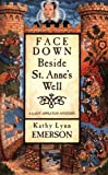 Emerson, Kathy Lynn: Face Down Beside St. Anne's Well: A Mystery Featuring Susanna, Lady Appelton, gentlewoman, herbalist, and sleuth