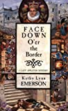 Emerson, Kathy Lynn: Face Down O'er the Border: A Lady Appleton Mystery