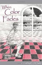 When Color Fades by C.J. Clark