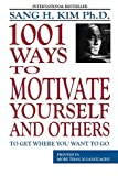 Kim, Sang: 1,001 Ways to Motivate Yourself and Others