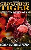Loren W. Christensen: Crouching Tiger: Taming the Warrior Within