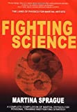 Sprague, Martina: Fighting Science: The Laws of Physics for Martial Artists