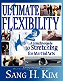 Kim, Sang H.: Ultimate Flexibility: A Complete Guide to Stretching for Martial Arts