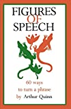 Quinn, Arthur: Figures of Speech: Sixty Ways to Turn a Phrase