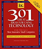 301 Great Ideas for Using Technology by Inc
