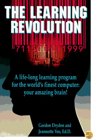 The Learning Revolution: A Life-Long Learning Program for the World's Finest Computer Your Amazing Brain