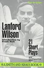 Lanford Wilson: 21 Short Plays by Lanford…
