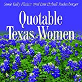 Flatau, Susie Kelly: Quotable Texas Women