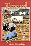 McCartney, Susan: Travel Photography: A Complete Guide to How to Shoot and Sell