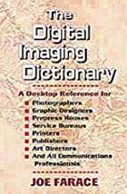 Digital Imaging Dictionary: A Desktop…