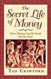 Crawford, Tad: The Secret Life of Money: How Money Can Be Food for the Soul