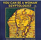 You Can Be a Woman Egyptologist (Careers in…