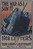 Harris, Harvey L.: The War As I Saw It: 1918 Letters of a Tank Corps Lieutenant