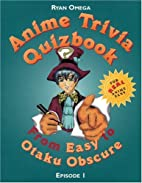 Anime Trivia Quizbook: Episode 1: From Easy…