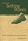 Keane, Marc Peter: The Art of Setting Stones: & Other Writings from the Japanese Garden