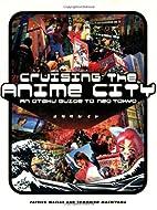 Cruising the Anime City: An Otaku Guide to…