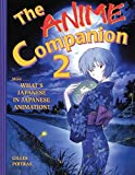 Poitras, Gilles: The Anime Companion 2: More What's Japanese In Japanese Animation?