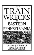 Great Train Wrecks of Eastern Pennsylvania…
