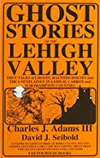 Ghost Stories of the Lehigh Valley by…